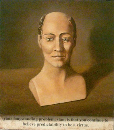JERRY KUNKEL, Stan Paintings: your longstanding problem, stan, is that you continue to believe predictability to be a virtue. oil on panel