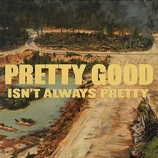 JERRY KUNKEL, PRETTY GOOD ISN'T ALWAYS PRETTY oil on canvas