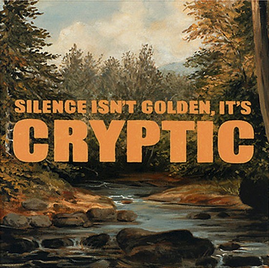 JERRY KUNKEL, SILENCE ISN'T GOLDEN. IT'S CRYPTIC oil on canvas