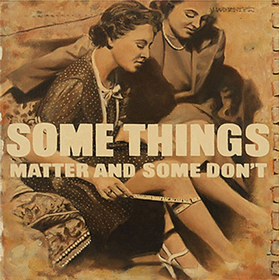 JERRY KUNKEL, SOME THINGS MATTER AND SOME DON'T oil on canvas