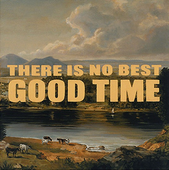 JERRY KUNKEL, THERE IS NO BEST GOOD TIME oil on canvas