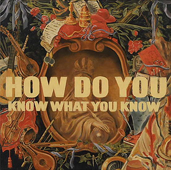JERRY KUNKEL, HOW DO YOU KNOW WHAT YOU KNOW oil on canvas